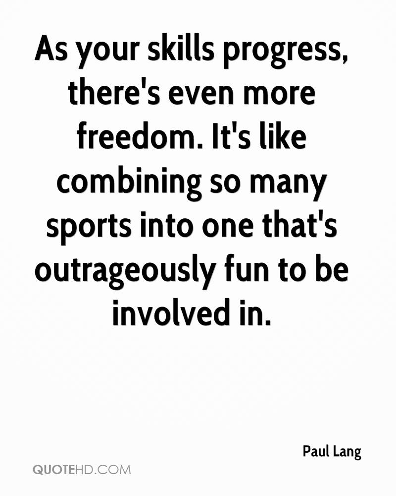 As your skills progress, there's even more freedom. It's like combining so many sports into one that's outrageously fun to be involved in.