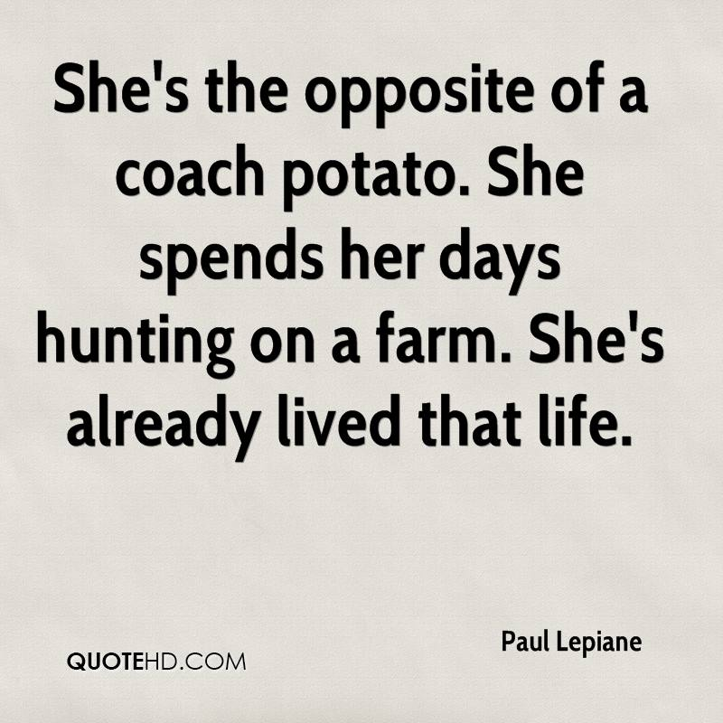 She's the opposite of a coach potato. She spends her days hunting on a farm. She's already lived that life.