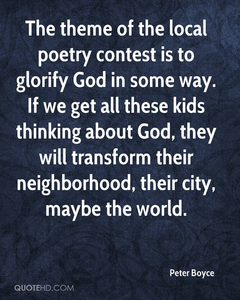 The theme of the local poetry contest is to glorify God in some way. If we get all these kids thinking about God, they will transform their neighborhood, their city, maybe the world.