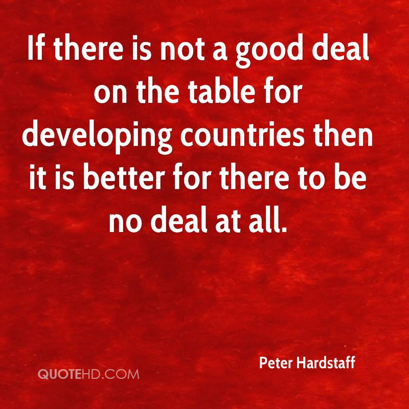 If there is not a good deal on the table for developing countries then it is better for there to be no deal at all.