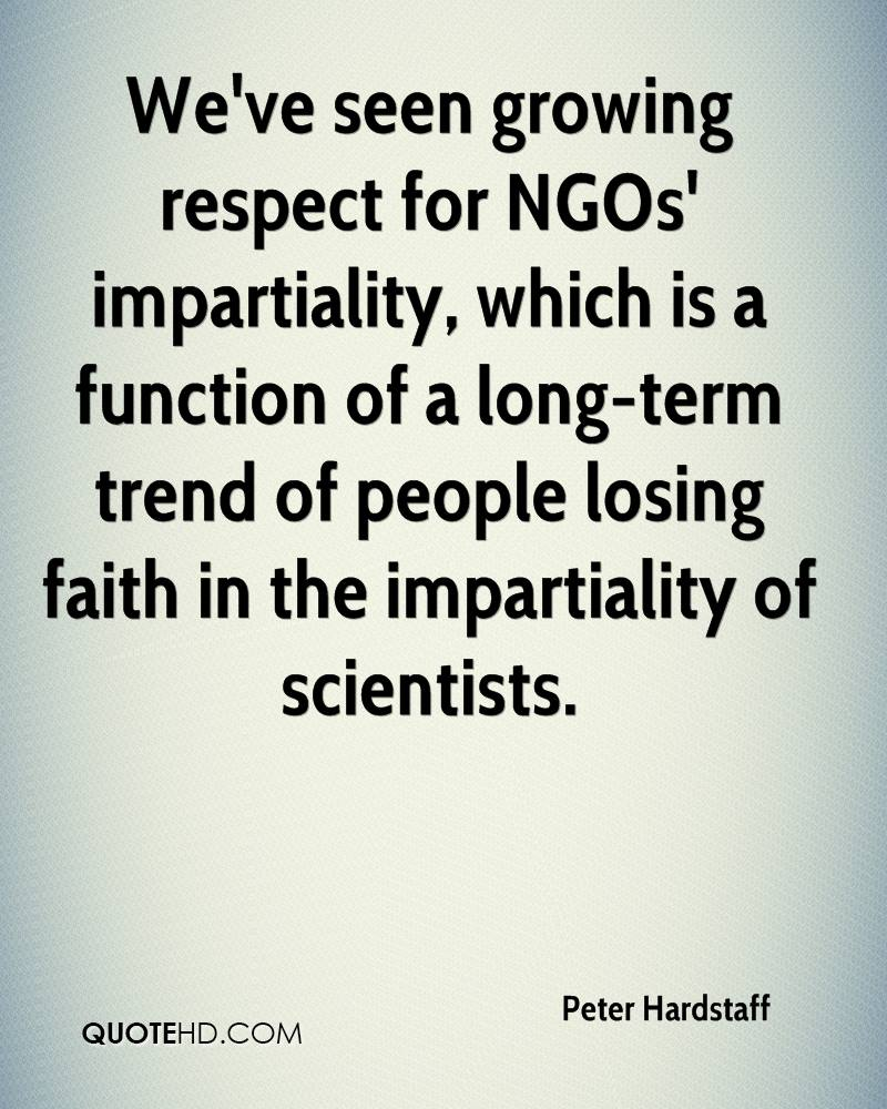 We've seen growing respect for NGOs' impartiality, which is a function of a long-term trend of people losing faith in the impartiality of scientists.