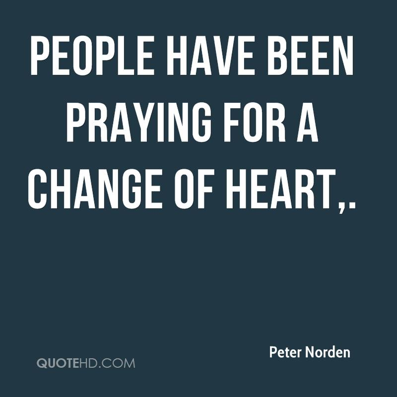 People have been praying for a change of heart.