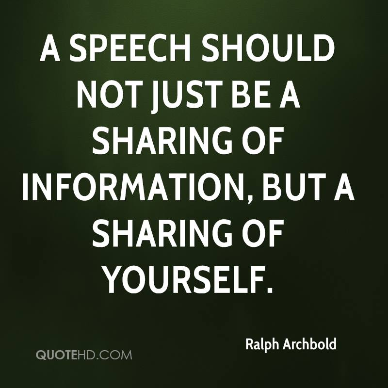 A speech should not just be a sharing of information, but a sharing of yourself.