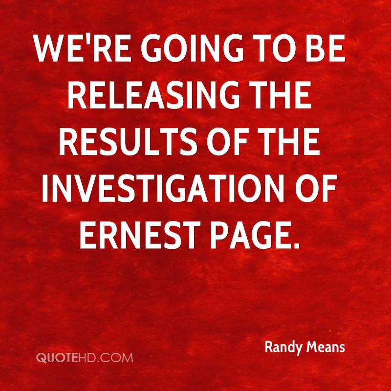 We're going to be releasing the results of the investigation of Ernest Page.
