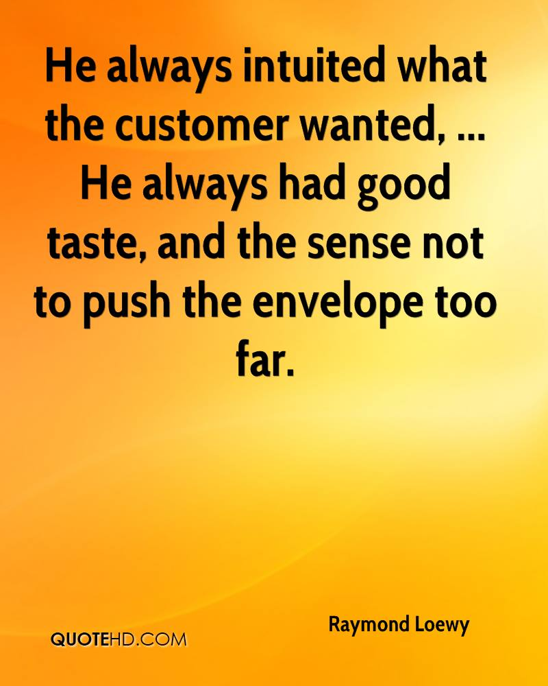 He always intuited what the customer wanted, ... He always had good taste, and the sense not to push the envelope too far.