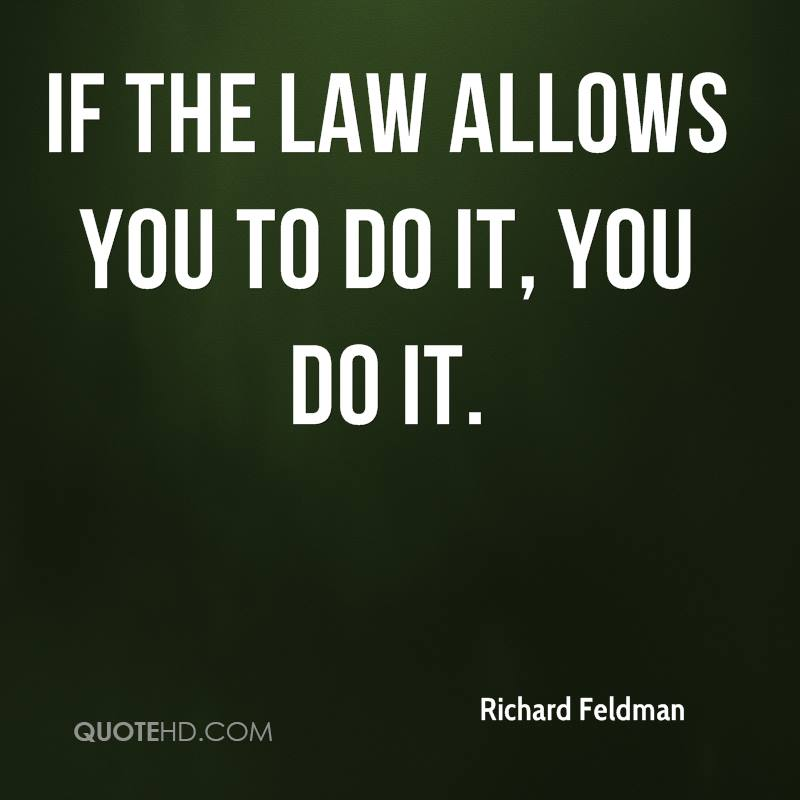 If the law allows you to do it, you do it.