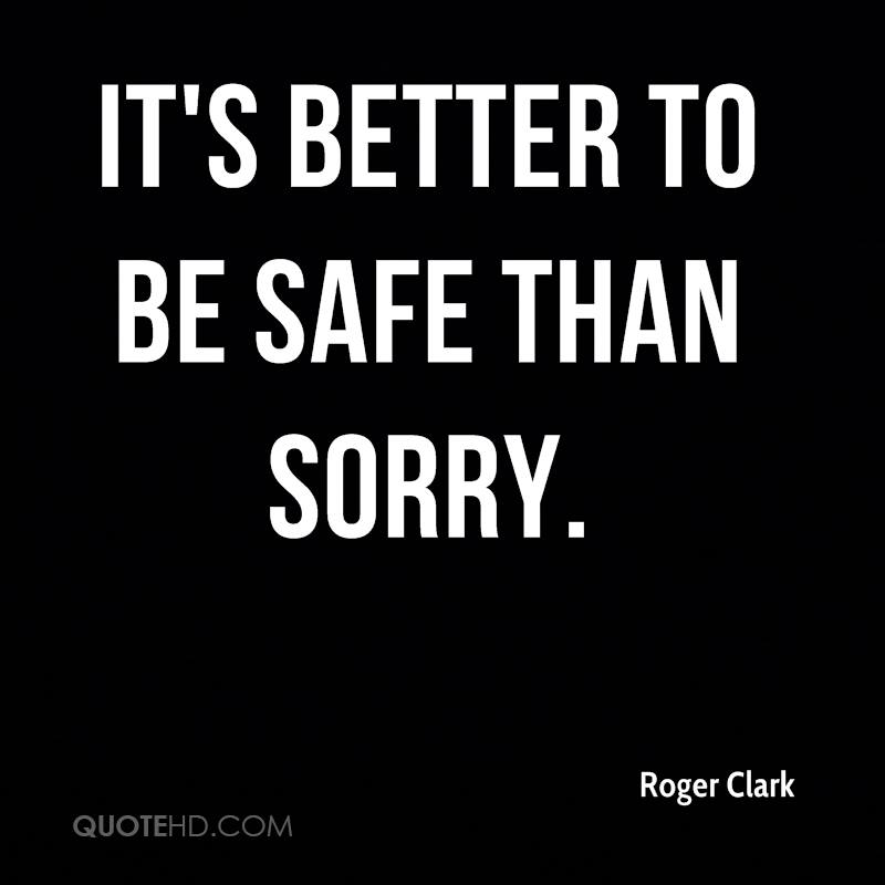 it s better to be safe than sorry Definition of better safe than sorry in the definitionsnet dictionary meaning of better safe than sorry what does better safe than sorry mean information and translations of better safe than sorry in the most comprehensive dictionary definitions resource on the web.