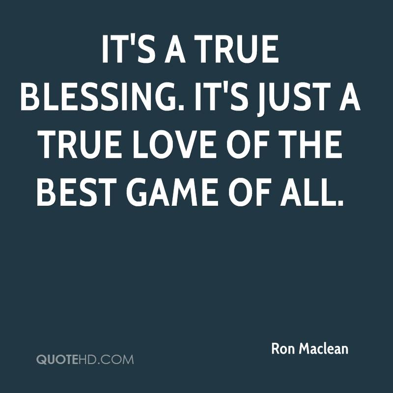 It's a true blessing. It's just a true love of the best game of all.