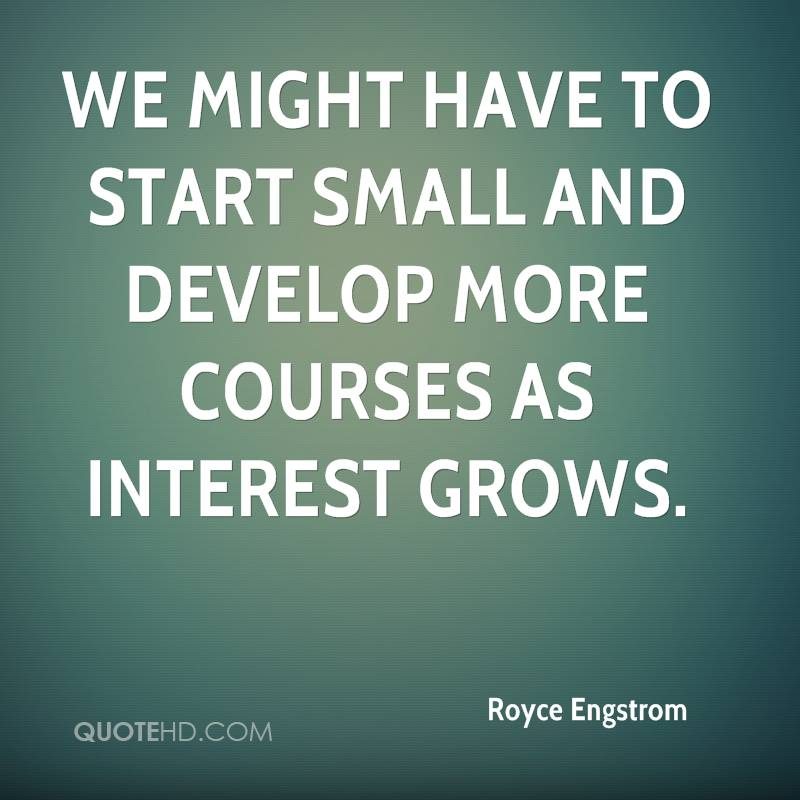We might have to start small and develop more courses as interest grows.