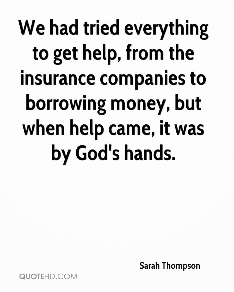 We had tried everything to get help, from the insurance companies to borrowing money, but when help came, it was by God's hands.