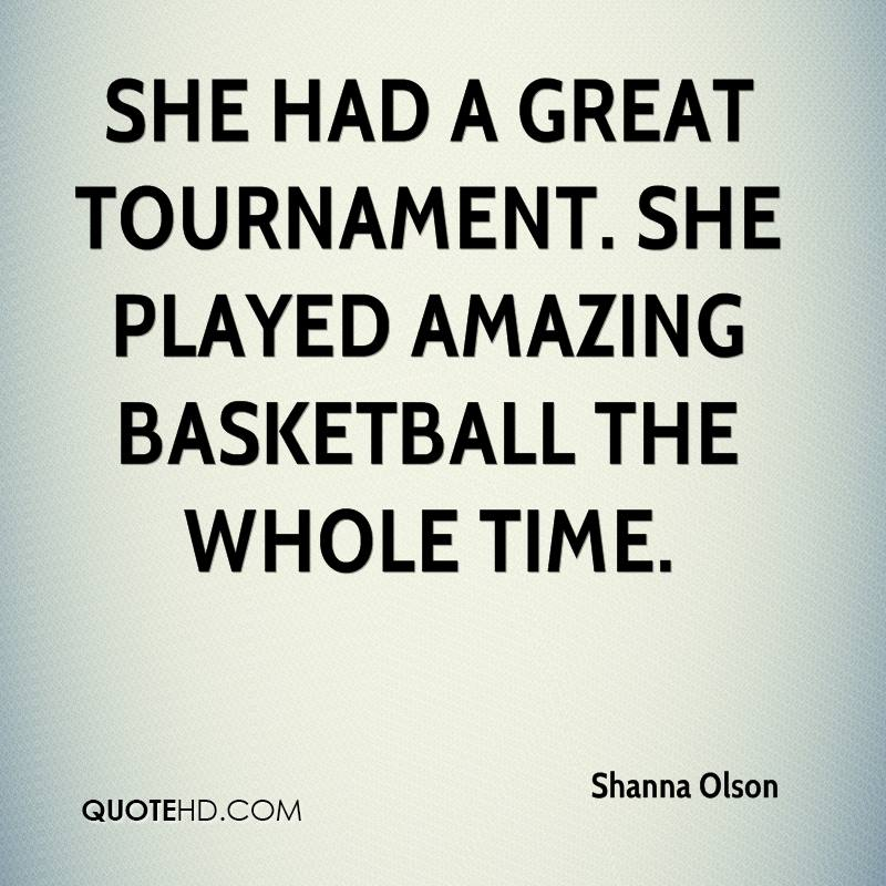 She had a great tournament. She played amazing basketball the whole time.