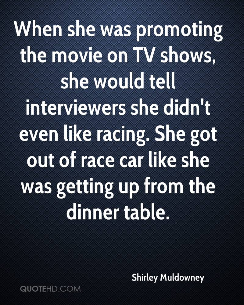 When she was promoting the movie on TV shows, she would tell interviewers she didn't even like racing. She got out of race car like she was getting up from the dinner table.