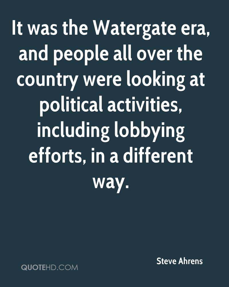 It was the Watergate era, and people all over the country were looking at political activities, including lobbying efforts, in a different way.