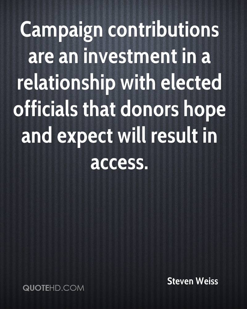 Campaign contributions are an investment in a relationship with elected officials that donors hope and expect will result in access.
