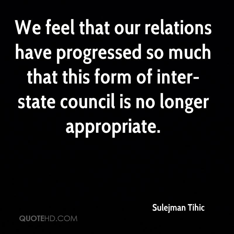 We feel that our relations have progressed so much that this form of inter-state council is no longer appropriate.