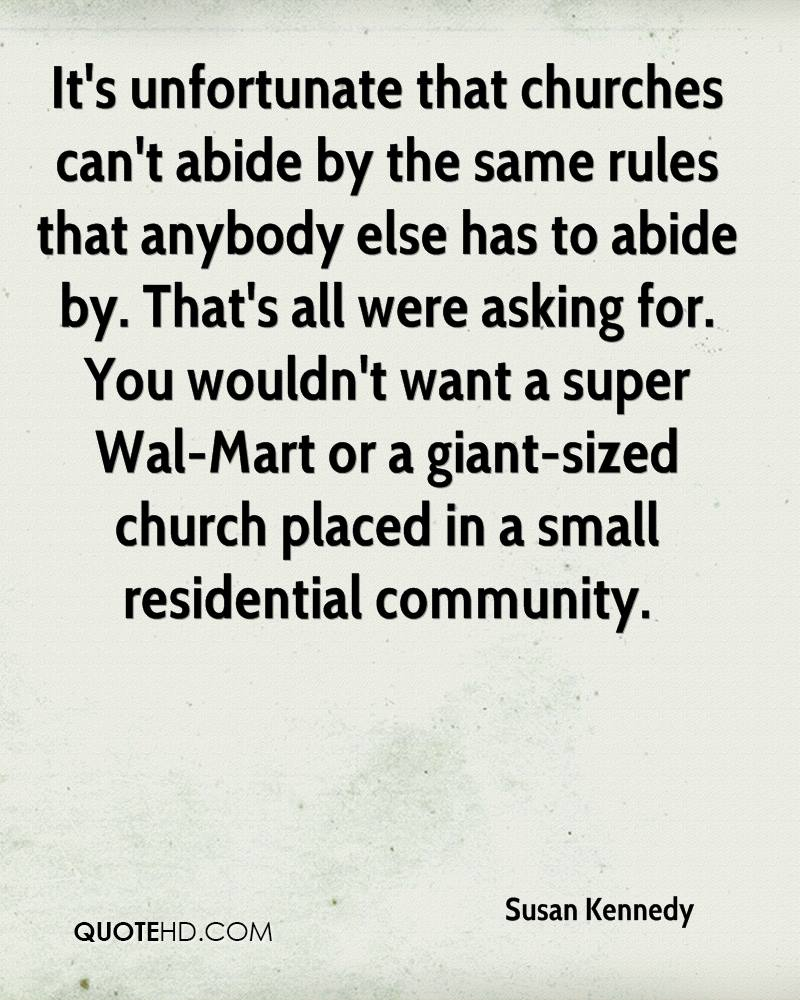 It's unfortunate that churches can't abide by the same rules that anybody else has to abide by. That's all were asking for. You wouldn't want a super Wal-Mart or a giant-sized church placed in a small residential community.