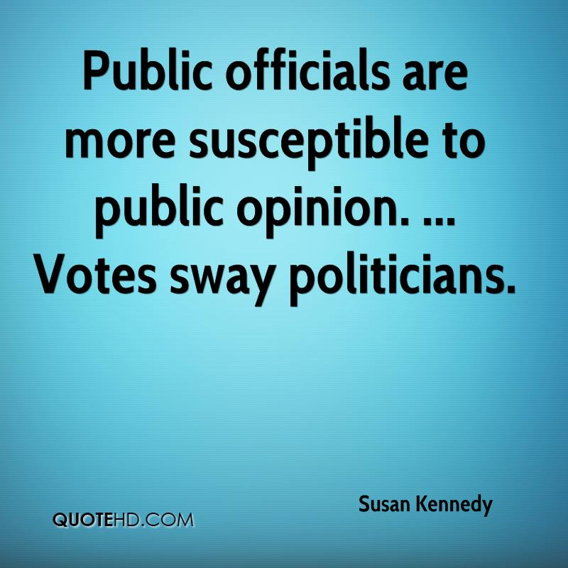 Public officials are more susceptible to public opinion. ... Votes sway politicians.