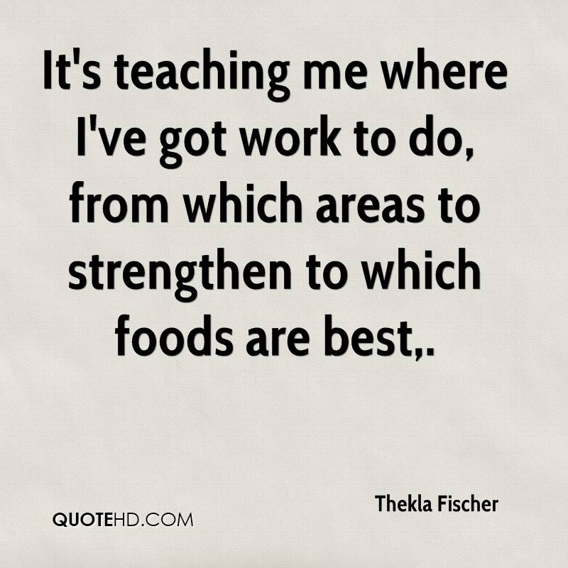It's teaching me where I've got work to do, from which areas to strengthen to which foods are best.