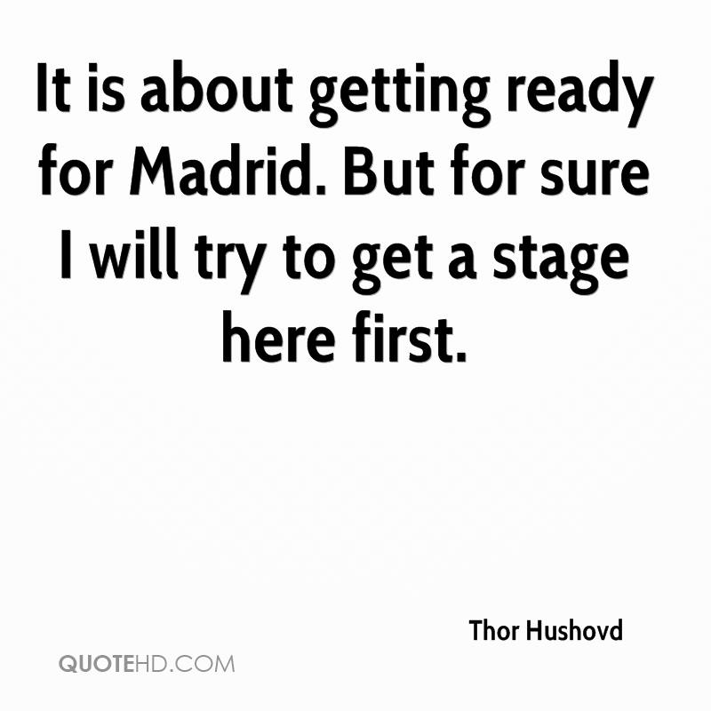 It is about getting ready for Madrid. But for sure I will try to get a stage here first.