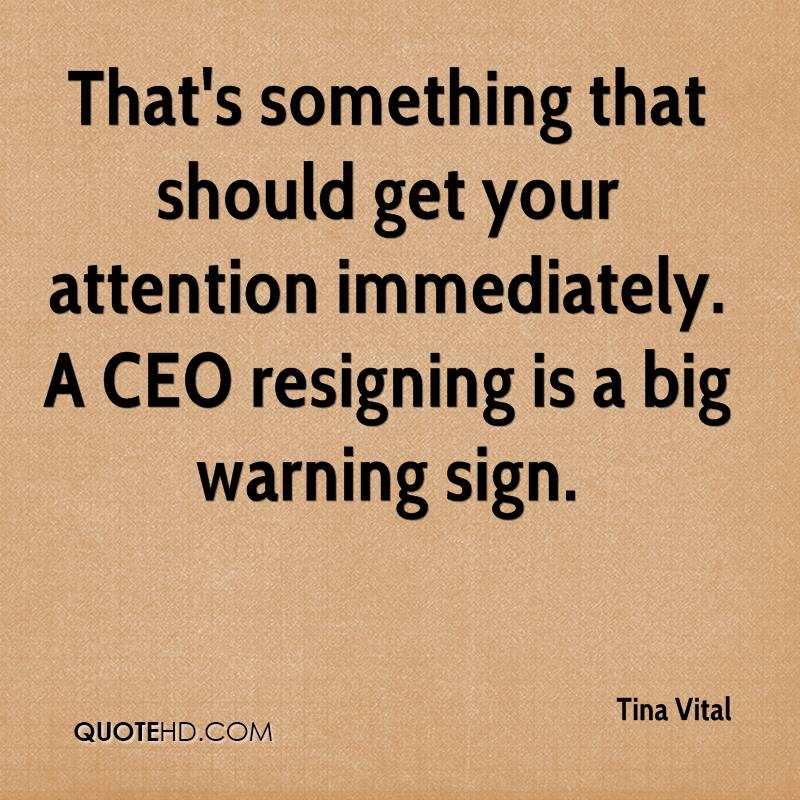 That's something that should get your attention immediately. A CEO resigning is a big warning sign.