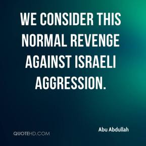 Abu Abdullah - We consider this normal revenge against Israeli aggression.