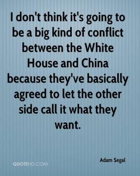 Adam Segal - I don't think it's going to be a big kind of conflict between the White House and China because they've basically agreed to let the other side call it what they want.