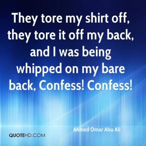 Ahmed Omar Abu Ali - They tore my shirt off, they tore it off my back, and I was being whipped on my bare back, Confess! Confess!