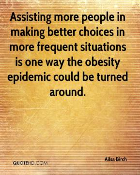 Ailsa Birch - Assisting more people in making better choices in more frequent situations is one way the obesity epidemic could be turned around.