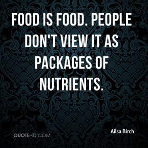Ailsa Birch - Food is food. People don't view it as packages of nutrients.