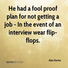 Alan Davies - He had a fool proof plan for not getting a job - In the event of an interview wear flip-flops.