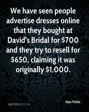 Alan Fields - We have seen people advertise dresses online that they bought at David's Bridal for $700 and they try to resell for $650, claiming it was originally $1,000.