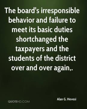 Alan G. Hevesi - The board's irresponsible behavior and failure to meet its basic duties shortchanged the taxpayers and the students of the district over and over again.
