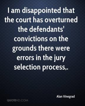 Alan Vinegrad - I am disappointed that the court has overturned the defendants' convictions on the grounds there were errors in the jury selection process.
