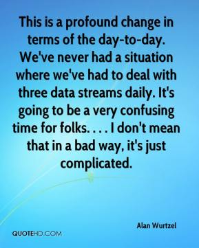 Alan Wurtzel - This is a profound change in terms of the day-to-day. We've never had a situation where we've had to deal with three data streams daily. It's going to be a very confusing time for folks. . . . I don't mean that in a bad way, it's just complicated.
