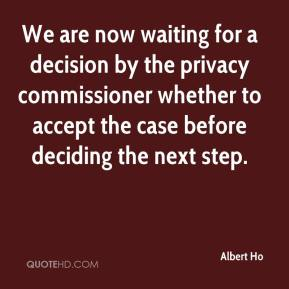 Albert Ho - We are now waiting for a decision by the privacy commissioner whether to accept the case before deciding the next step.