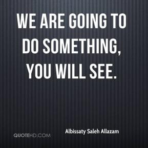We are going to do something, you will see.