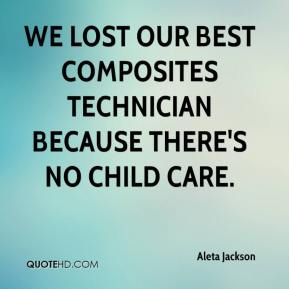 Aleta Jackson - We lost our best composites technician because there's no child care.