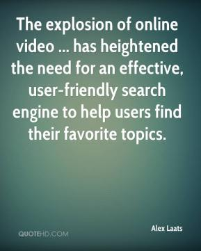 Alex Laats - The explosion of online video ... has heightened the need for an effective, user-friendly search engine to help users find their favorite topics.