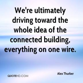 Alex Thurber - We're ultimately driving toward the whole idea of the connected building, everything on one wire.