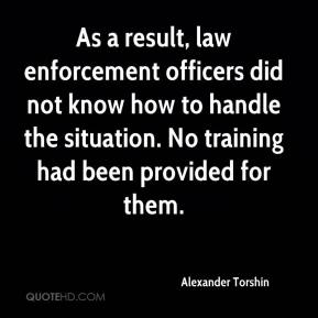 As a result, law enforcement officers did not know how to handle the situation. No training had been provided for them.