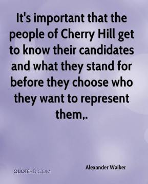Alexander Walker - It's important that the people of Cherry Hill get to know their candidates and what they stand for before they choose who they want to represent them.