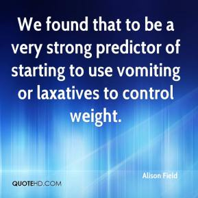 We found that to be a very strong predictor of starting to use vomiting or laxatives to control weight.