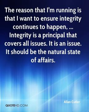 Allan Cutler - The reason that I'm running is that I want to ensure integrity continues to happen, ... Integrity is a principal that covers all issues. It is an issue. It should be the natural state of affairs.