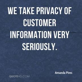 Amanda Pires - We take privacy of customer information very seriously.