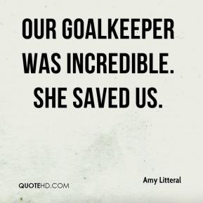 Our goalkeeper was incredible. She saved us.