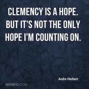 Clemency is a hope. But it's not the only hope I'm counting on.