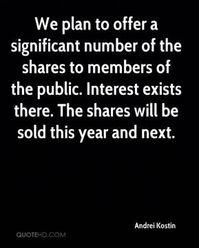 Andrei Kostin - We plan to offer a significant number of the shares to members of the public. Interest exists there. The shares will be sold this year and next.