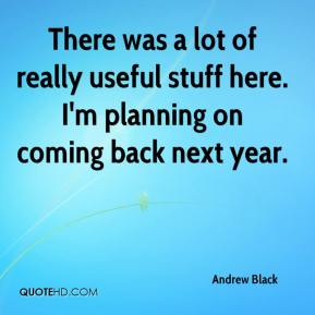 Andrew Black - There was a lot of really useful stuff here. I'm planning on coming back next year.