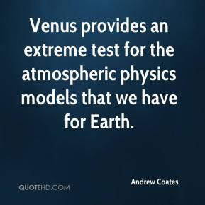 Andrew Coates - Venus provides an extreme test for the atmospheric physics models that we have for Earth.