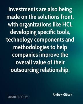 Investments are also being made on the solutions front, with organizations like HCL developing specific tools, technology components and methodologies to help companies improve the overall value of their outsourcing relationship.